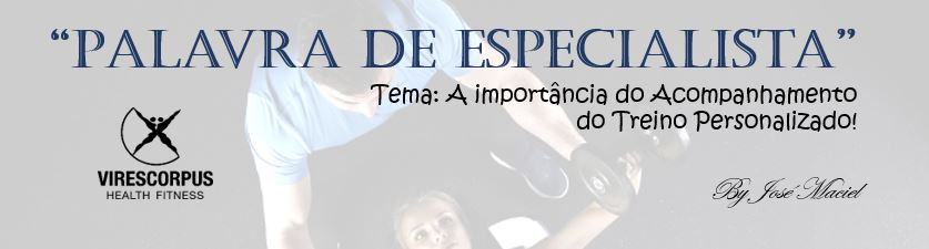 """""""Palavra de Especialista"""" – A importância do Acompanhamento do Treino Personalizado!"""