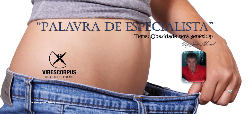 """""""Palavra de Especialista"""" – Obesidade será genética?"""